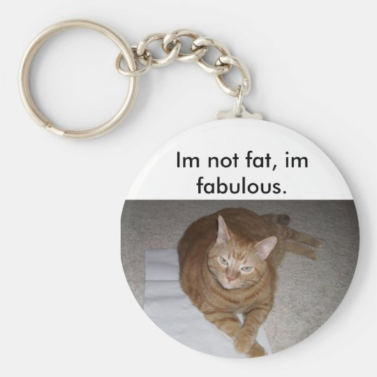 caitlin's pics 328, Im not fat, im fabulous. Keychain