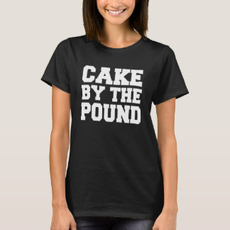 Cake by the Pound funny booty T-Shirt
