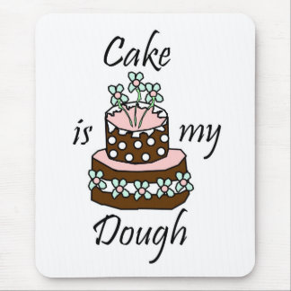 Cake is my dough mouse pad
