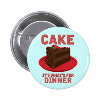 Cake, It's What's For DInner 2 Inch Round Button