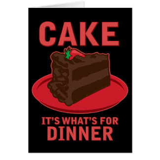 Cake, It's What's For DInner Greeting Card