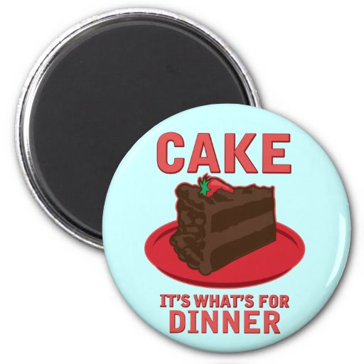 Cake, It's What's For DInner Magnets