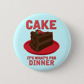 Cake, It's What's For DInner Pinback Button