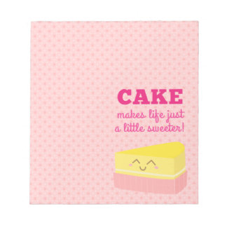 Cake makes life just a little sweeter notepad