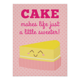 Cake makes life just a little sweeter poster