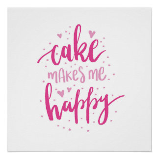 Cake makes me happy. poster