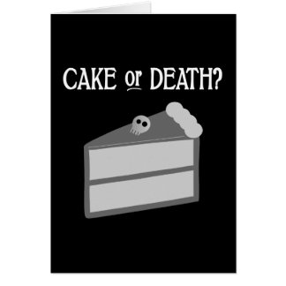 Cake or Death? Greeting Card