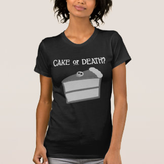 Cake or Death? T-shirt