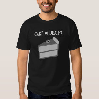 Cake or Death? T Shirt