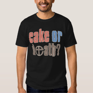 Cake or Death T Shirts