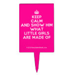 [Crown] keep calm and show him what little girls are made of  Cake Picks