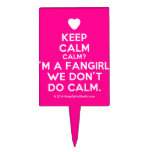 [Love heart] keep calm calm? i'm a fangirl. we don't do calm.  Cake Picks