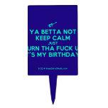 [Electric guitar] ya betta not keep calm just turn tha fuck up it's my birthday!  Cake Picks