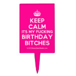 [Crown] keep calm its my fucking birthday bitches  Cake Picks