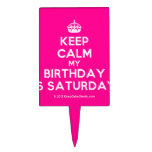 [Crown] keep calm my birthday is saturday  Cake Picks