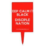 keep calm i'm black disciple nation  Cake Picks
