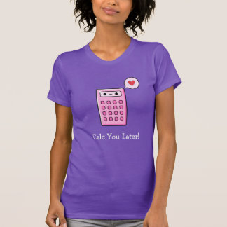 Calc You Later Calculator T-Shirt