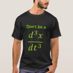 """calculus/physics joke T-Shirt<br><div class=""""desc"""">A funny pun on the derivative of acceleration; uses calculus and physics.</div>"""