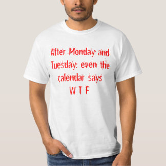Calendar Days After Mon and Tue, there is WTF T-Shirt