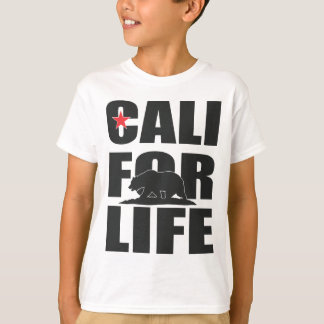 Cali For Life! (California for life!) T-Shirt