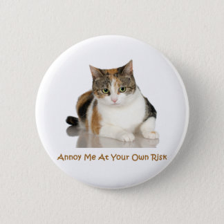 Calico Cat: Annoy Me At Your Own Risk Button