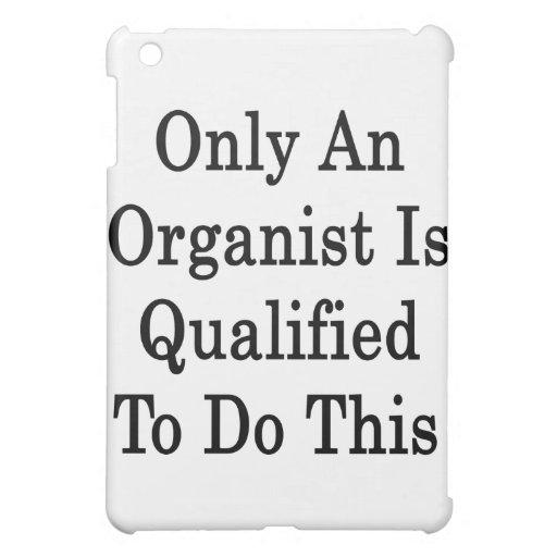 Califican solamente a los organistas hacer esto