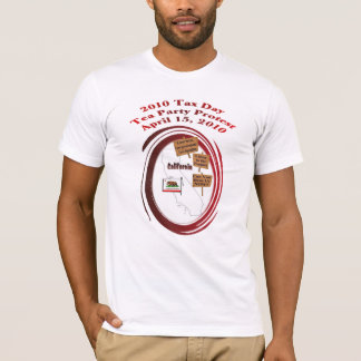 California Tax Day Tea Party Protest T-Shirt