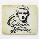 Caligula es mi Homeboy Tapetes De Ratón
