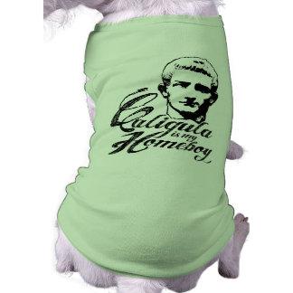 Caligula is my Homeboy Doggie Tshirt