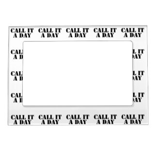 Call It a Day Photo Frame Magnet