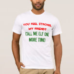"""Call me elf one more time"" t-shirt"