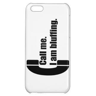 Call Me. I am Bluffing. Cover For iPhone 5C