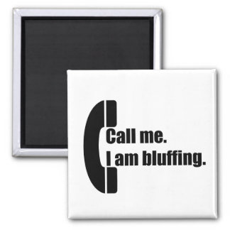 Call Me.  I am Bluffing. Refrigerator Magnet
