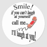 Call Me, I'll Laugh At You. Cynical and Very Funny Classic Round Sticker