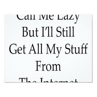 "Call Me Lazy But I'll Still Get All My Stuff From 4.25"" X 5.5"" Invitation Card"