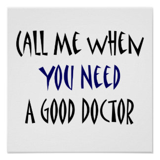 Call Me When You Need A Good Doctor Print