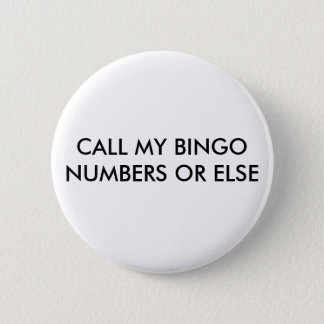 CALL MY BINGO NUMBERS OR ELSE PINBACK BUTTON