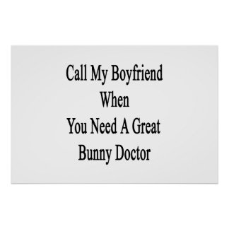 Call My Boyfriend When You Need A Great Bunny Doct Poster