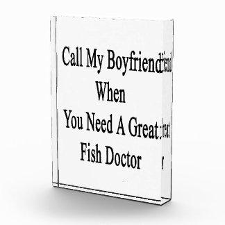 Call My Boyfriend When You Need A Great Fish Docto Acrylic Award