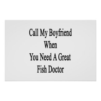 Call My Boyfriend When You Need A Great Fish Docto Print