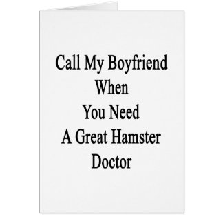 Call My Boyfriend When You Need A Great Hamster Do Greeting Card