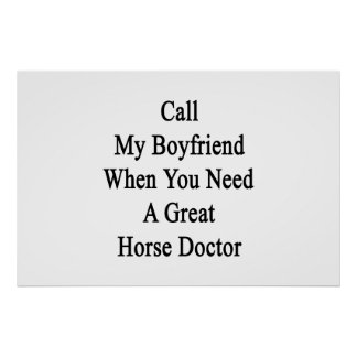 Call My Boyfriend When You Need A Great Horse Doct Poster