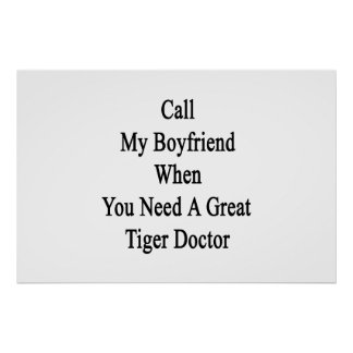 Call My Boyfriend When You Need A Great Tiger Doct Posters