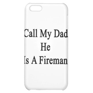 Call My Dad He Is A Fireman iPhone 5C Covers