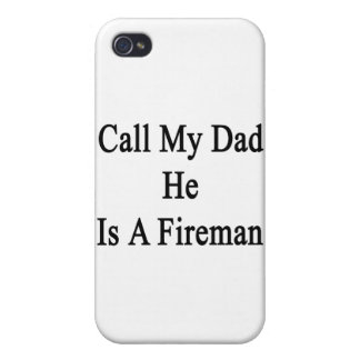 Call My Dad He Is A Fireman iPhone 4 Cases