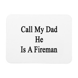 Call My Dad He Is A Fireman Magnet