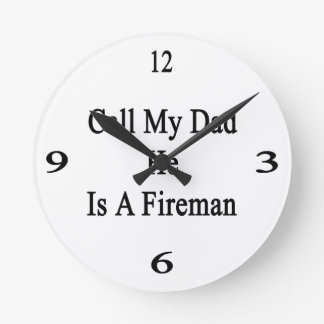 Call My Dad He Is A Fireman Round Clock