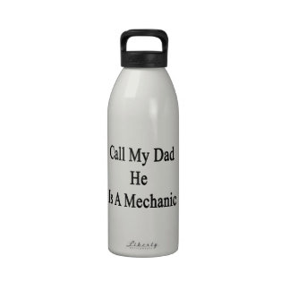 Call My Dad He Is A Mechanic Reusable Water Bottles