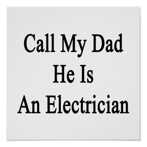 Call My Dad He Is An Electrician Print