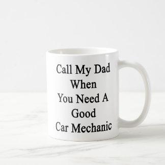 Call My Dad When You Need A Good Car Mechanic Coffee Mugs